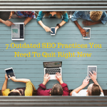 7 Outdated SEO Practices You Need To Quit Right Now