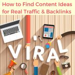 How To Find Proven Content Ideas That Generate Traffic, Backlinks and Social Shares