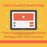 Video Content Marketing: 7 Ways to Power Your Marketing Strategy With Video Content